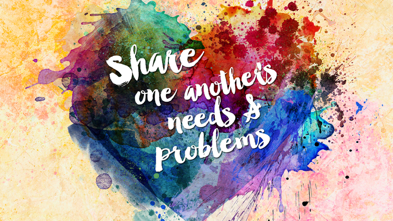 Share One Another's Needs & Problems
