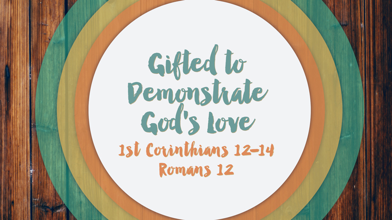 Gifted to demonstrate gods love 1st corinthians 1212 26 gifted to demonstrate gods love negle Choice Image