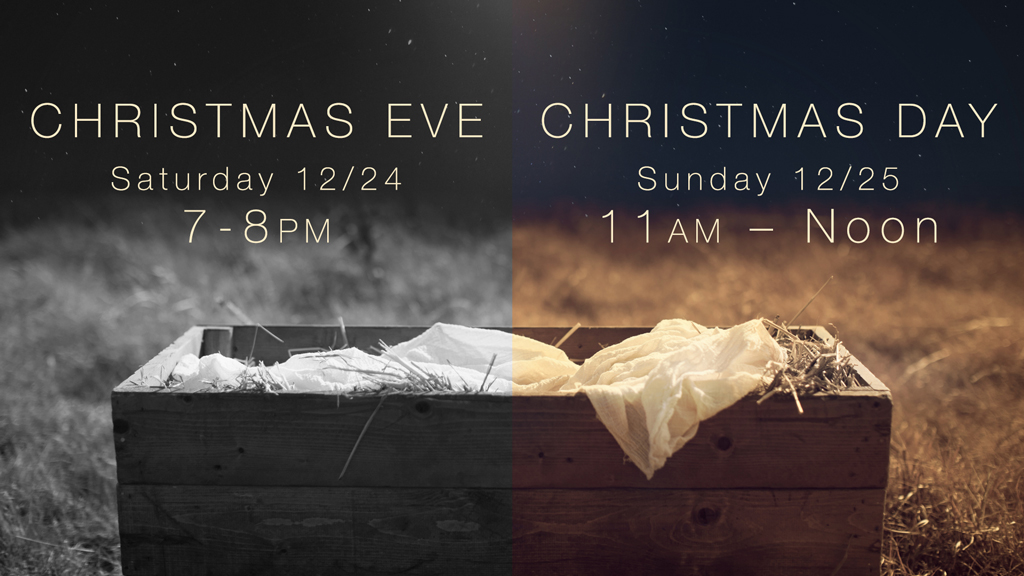 Christmas Eve @ 7pm & Day @ 11am